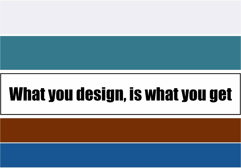 Video – What you design is what you get
