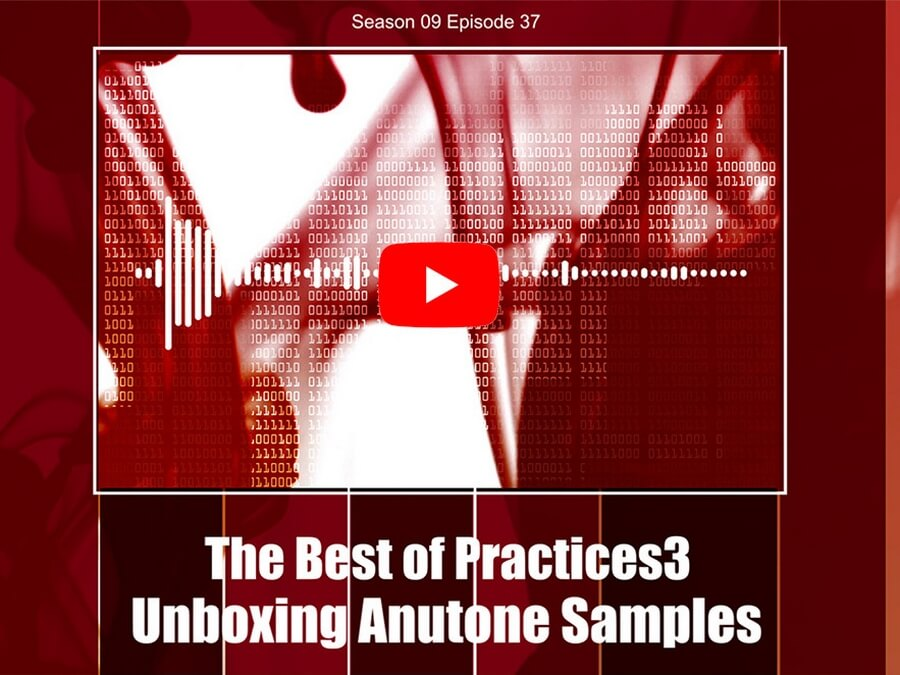 The Best of Practices3 – Unboxing Anutone Samples